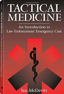 Tactical Medicine: An Introductory to Law Enforcement Emergency Care 9781581602555