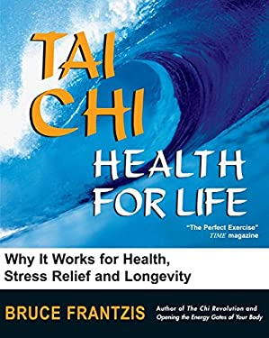 Tai Chi: Health for Life: How and Why It Works for Health, Stress Relief and Longevity