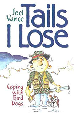 Tails I Lose: Coping with Bird Dogs 9781586670344