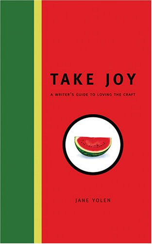 Take Joy: A Writer's Guide to Loving the Craft 9781582973852