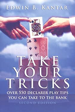 Take Your Tricks: Over 550 Declarer Play Tips You Can Take to the Bank 9781587761645
