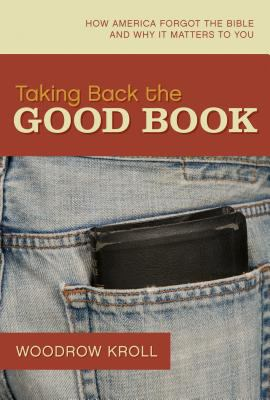 Taking Back the Good Book: How America Forgot the Bible and Why It Matters to You 9781581349153