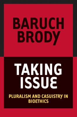 Taking Issue: Pluralism and Casuistry in Bioethics 9781589010338