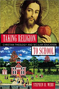 Taking Religion to School: Christian Theology and Secular Education 9781587430022