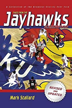 Tales from the Jayhawks Hardwood: A Collection of the Greatest Kansas Basketball Stories Ever Told 9781582618906