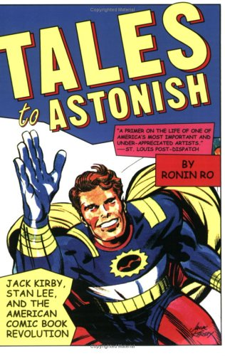 Tales to Astonish: Jack Kirby, Stan Lee, and the American Comic Book Revolution 9781582345666