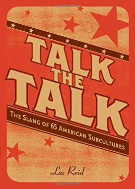 Talk the Talk: The Slang of 65 American Subcultures 9781582974231