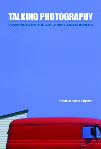Talking Photography: Viewpoints on the Art, Craft and Business