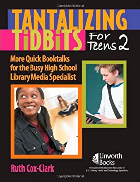 Tantalizing Tidbits for Teens 2: More Quick Booktalks for the Busy High School Library Media Specialist 9781586832353