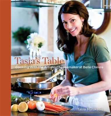 Tasia's Table: Cooking with the Artisan Cheesemaker at Belle Chevre 9781588382726