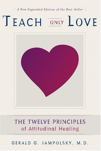 Teach Only Love: The 12 Principles of Attitudinal Healing