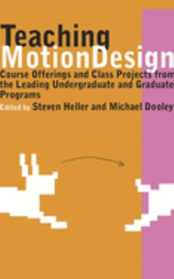 Teaching Motion Design: Course Offerings and Class Projects from the Leading Undergraduate and Graduate Programs 9781581155044