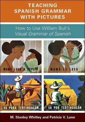 Teaching Spanish Grammar with Pictures: How to Use William Bull's Visual Grammar of Spanish 9781589017030
