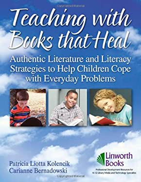 Teaching with Books That Heal: Authentic Literature and Literacy Strategies to Help Children Cope with Everyday Problems 9781586832209