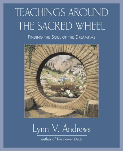 Teachings Around the Sacred Wheel: Finding the Soul of the Dreamtime 9781585425730