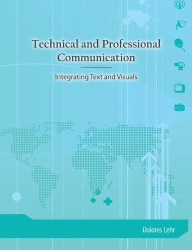 Technical and Professional Communication: Integrating Texts and Visuals 9781585102570