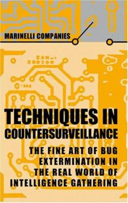 Techniques in Countersurveillance: The Fine Art of Bug Extermination in the Real World of Intelligence Gathering 9781581600209