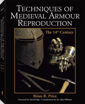 Techniques of Medieval Armour Reproduction: The 14th Century 9781581605365
