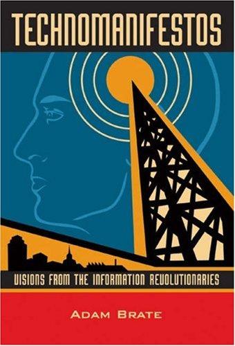 Technomanifestos: Visions of the Information Revolutionaries 9781587991035