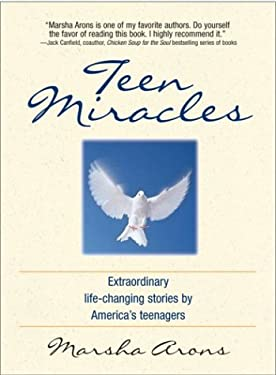Teen Miracles: Extraordinary Life-Changing Stories from Today's Teens 9781580627580