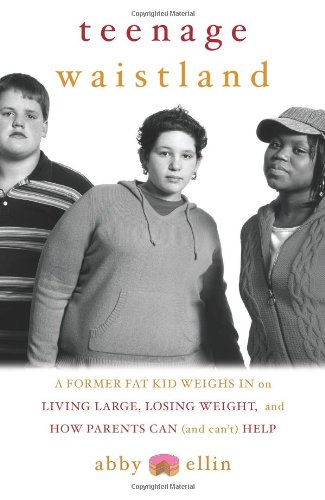 Teenage Waistland: A Former Fat Kid Weighs in on Living Large, Losing Weight, and How Parents Can (and Can't) Help 9781586482282