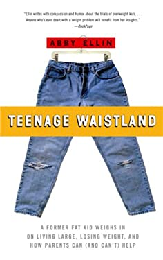 Teenage Waistland: A Former Fat-Camper Weighs in on Living Large, Losing Weight, and How Parents Can (and Can't) Help 9781586484606