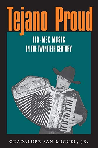 Tejano Proud: Tex-Mex Music in the Twentieth Century 9781585441884