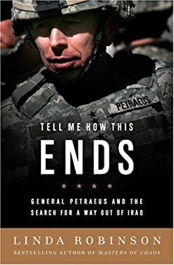 Tell Me How This Ends: General David Petraeus and the Search for a Way Out of Iraq 9781586485283