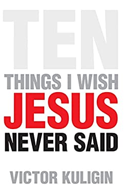 Ten Things I Wish Jesus Never Said 9781581347753
