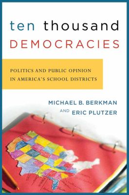 Ten Thousand Democracies: Politics and Public Opinion in America's School Districts 9781589010765