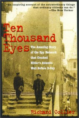 Ten Thousand Eyes: The Amazing Story of the Spy Network That Cracked Hitler's Atlantic Wall Before D-Day 9781585742943
