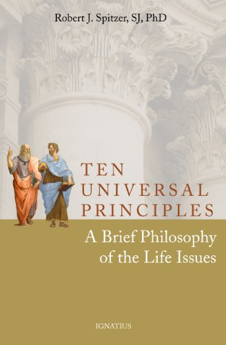 Ten Universal Principles: A Brief Philosophy of the Life Issues 9781586174750
