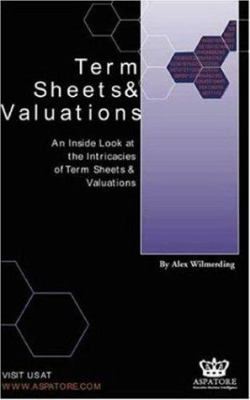 Term Sheets & Valuations: An Inside Look at the Intricacies of Term Sheets & Valuations 9781587620683