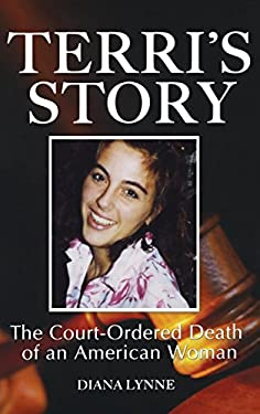 Terri's Story: The Court-Ordered Death of an American Woman 9781581824889