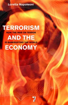 Terrorism and the Economy: How the War on Terror Is Bankrupting the World 9781583228951