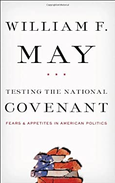 Testing the National Covenant: Fears and Appetites in American Politics 9781589017658