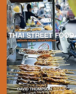 Thai Street Food: Authentic Recipes, Vibrant Traditions 9781580082846