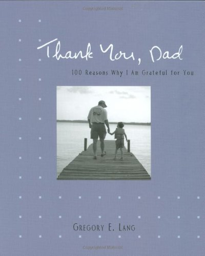 Thank You, Dad: 100 Reasons Why I'm Grateful for You 9781581826043