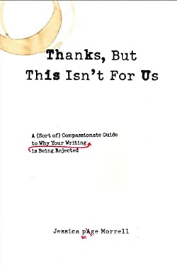 Thanks, But This Isn't for Us: A (Sort Of) Compassionate Guide to Why Your Writing Is Being Rejected 9781585427215