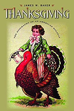 Thanksgiving: The Biography of an American Holiday 9781584658016
