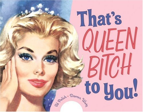 That's Queen Bitch to You! 9781580087483