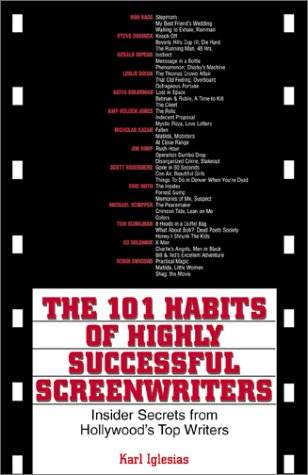 The 101 Habits of Highly Successful Screenwriters: Insiders Secrets from Hollywood's Top Writers 9781580625500