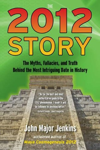 The 2012 Story: The Myths, Fallacies, and Truth Behind the Most Intriguing Date in History 9781585428236
