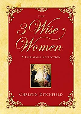 The 3 Wise Women: A Christmas Reflection 9781581346367