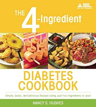 The 4-Ingredient Diabetes Cookbook: Simple, Quick, and Delicious Recipes Using Just Four Ingredients or Less 9781580402781