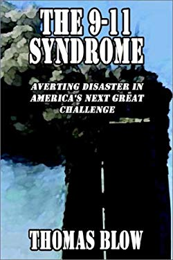 The 9-11 Syndrome: Averting Disaster in America's Next Great Challenge 9781589392519
