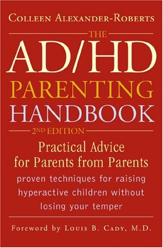 The AD/HD Parenting Handbook: Practical Advice for Parents from Parents 9781589792838