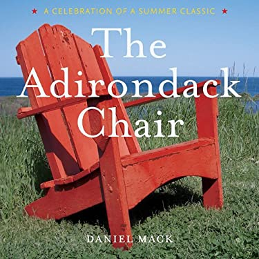 The Adirondack Chair: A Celebration of a Summer Classic 9781584795681