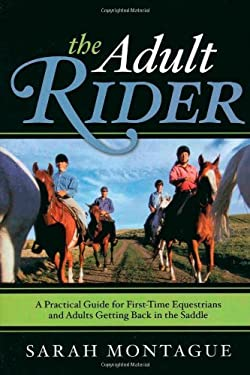 The Adult Rider: A Practical Guide for First-Time Equestrians and Adults Getting Back in the Saddle 9781589794146