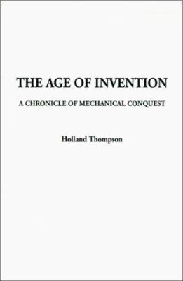 The Age of Invention: A Chronicle of Mechanical Conquest 9781588274779